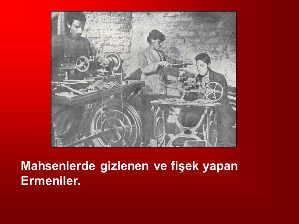 Mahsenlerde gizlenen ve fişek yapan Ermeniler.