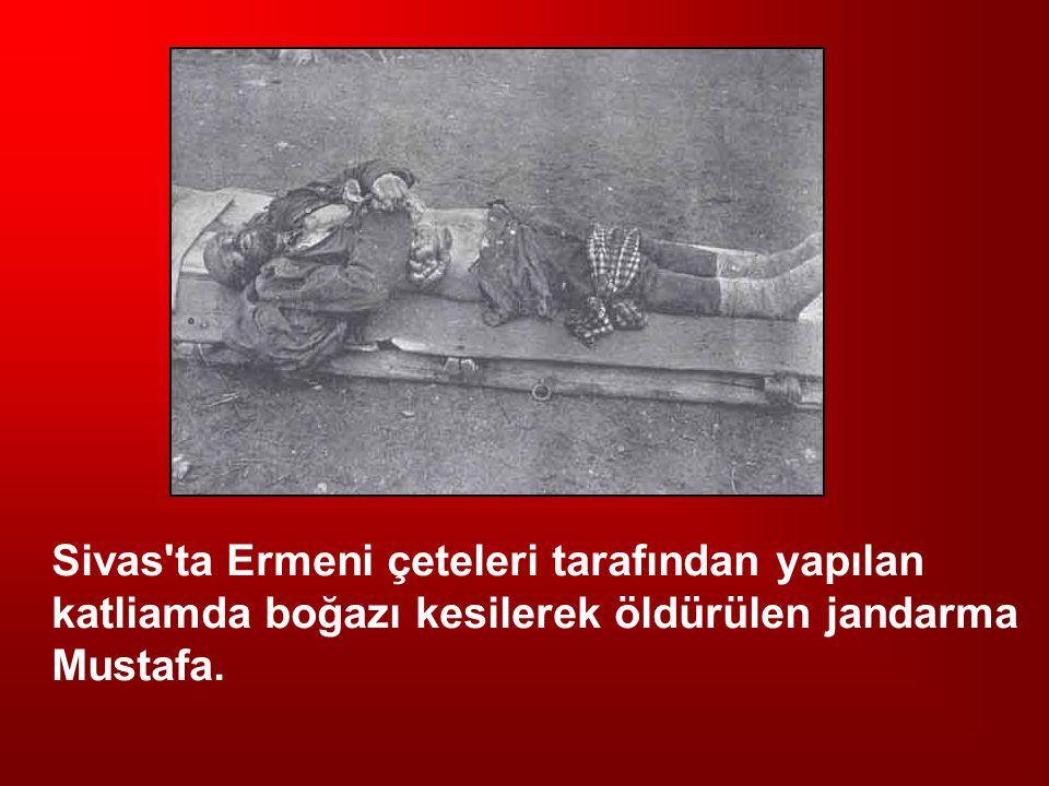 Sivas'ta Ermeni çeteleri tarafından yapılan katliamda boğazı kesilerek öldürülen jandarma Mustafa.