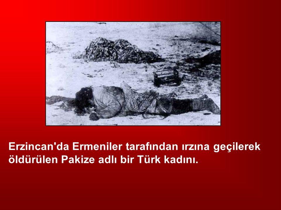 Erzincan'da Ermeniler tarafından ırzına geçilerek öldürülen Pakize adlı bir Türk kadını.