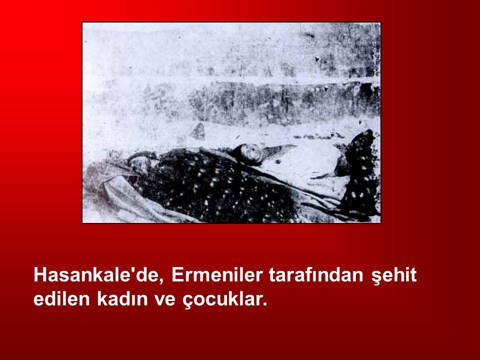 Hasankale'de, Ermeniler tarafından şehit edilen kadın ve çocuklar.