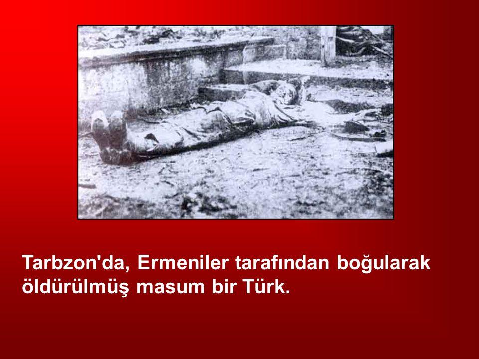 Tarbzon'da, Ermeniler tarafından boğularak öldürülmüş masum bir Türk.