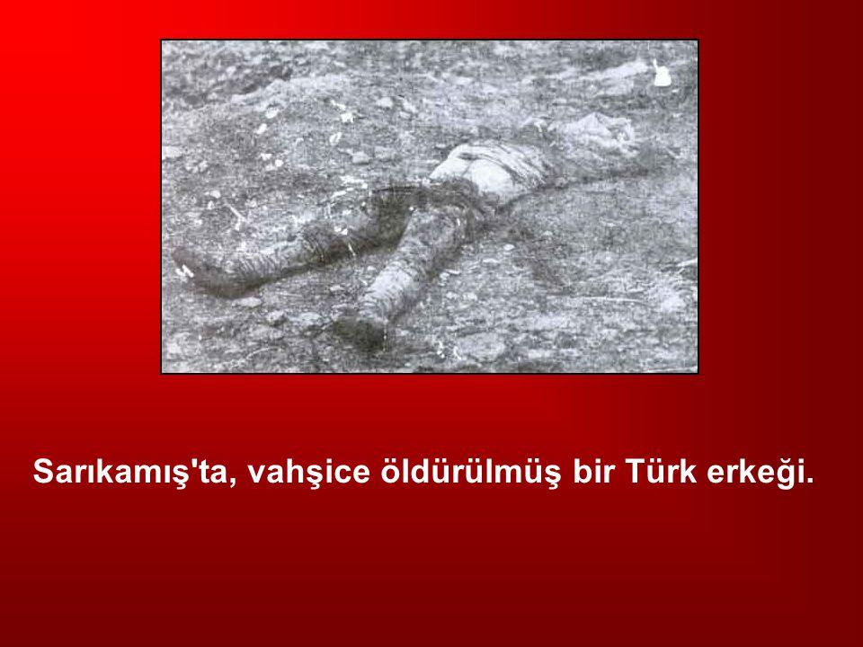 Sarıkamış'ta, vahşice öldürülmüş bir Türk erkeği.