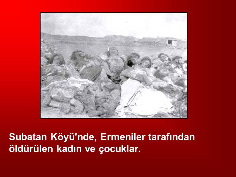 Subatan Köyü'nde, Ermeniler tarafından öldürülen kadın ve çocuklar.