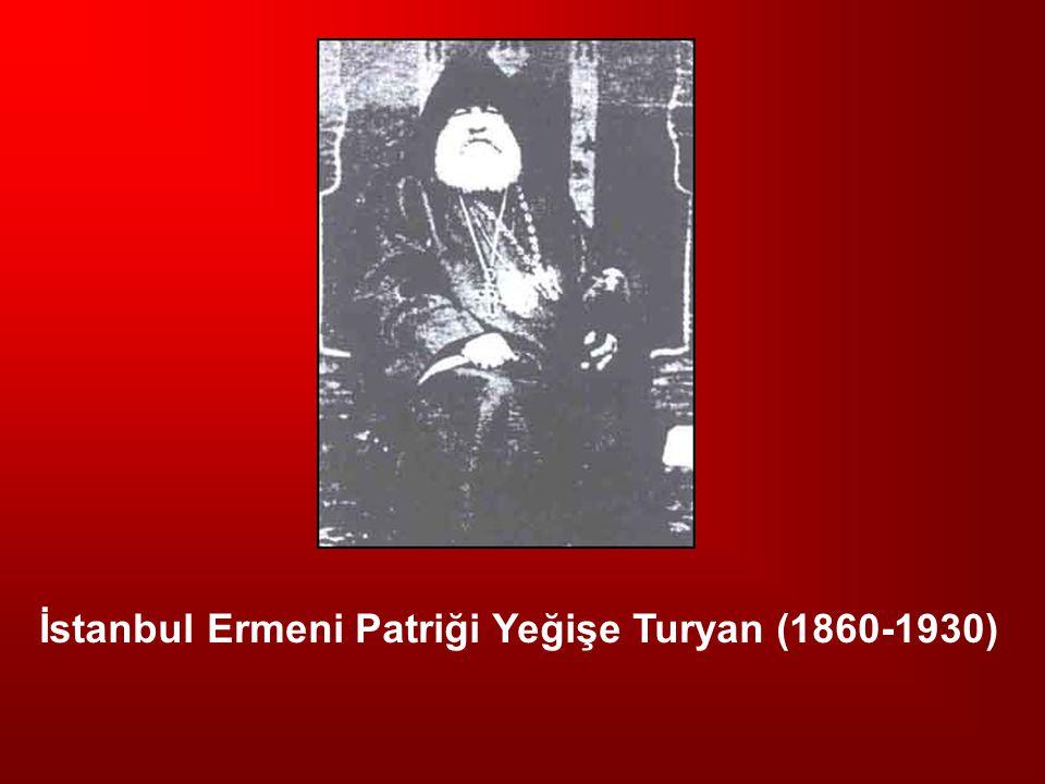 İstanbul Ermeni Patriği Yeğişe Turyan (1860-1930)