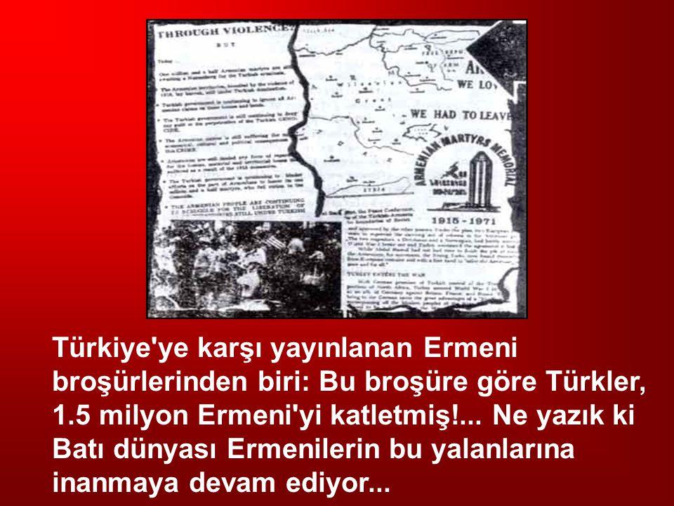 Türkiye'ye karşı yayınlanan Ermeni broşürlerinden biri: Bu broşüre göre Türkler, 1.5 milyon Ermeni'yi katletmiş!... Ne yazık ki Batı dünyası Ermeniler