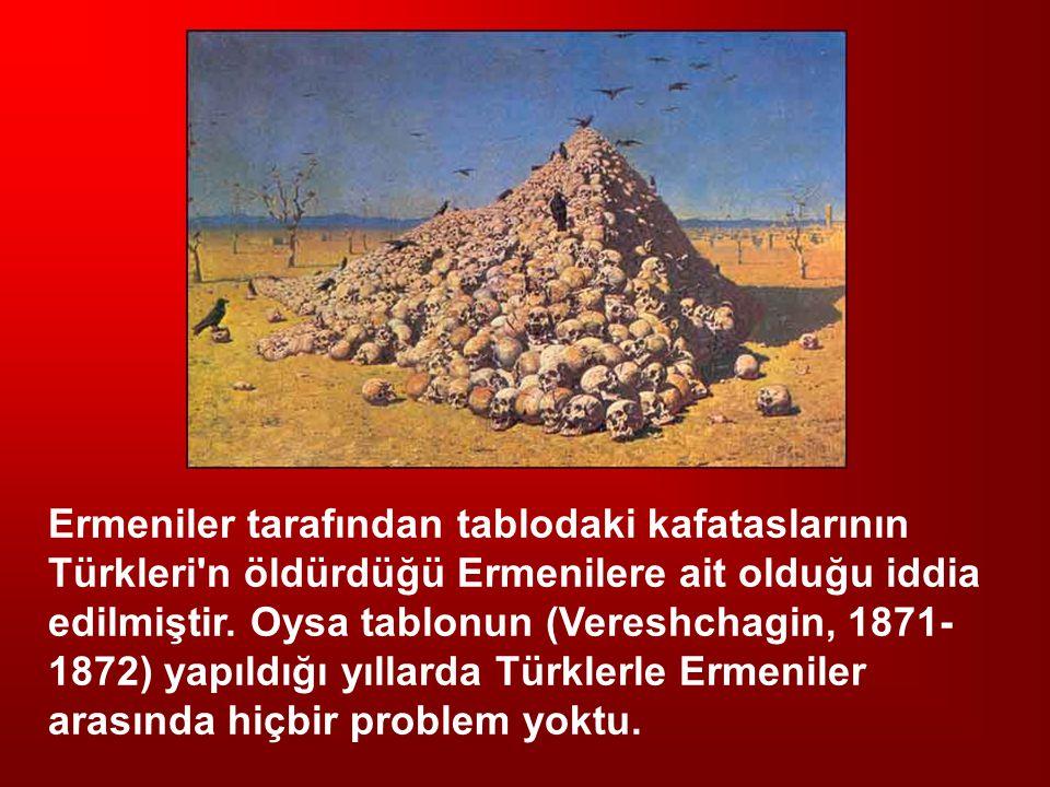 Ermeniler tarafından tablodaki kafataslarının Türkleri'n öldürdüğü Ermenilere ait olduğu iddia edilmiştir. Oysa tablonun (Vereshchagin, 1871- 1872) ya