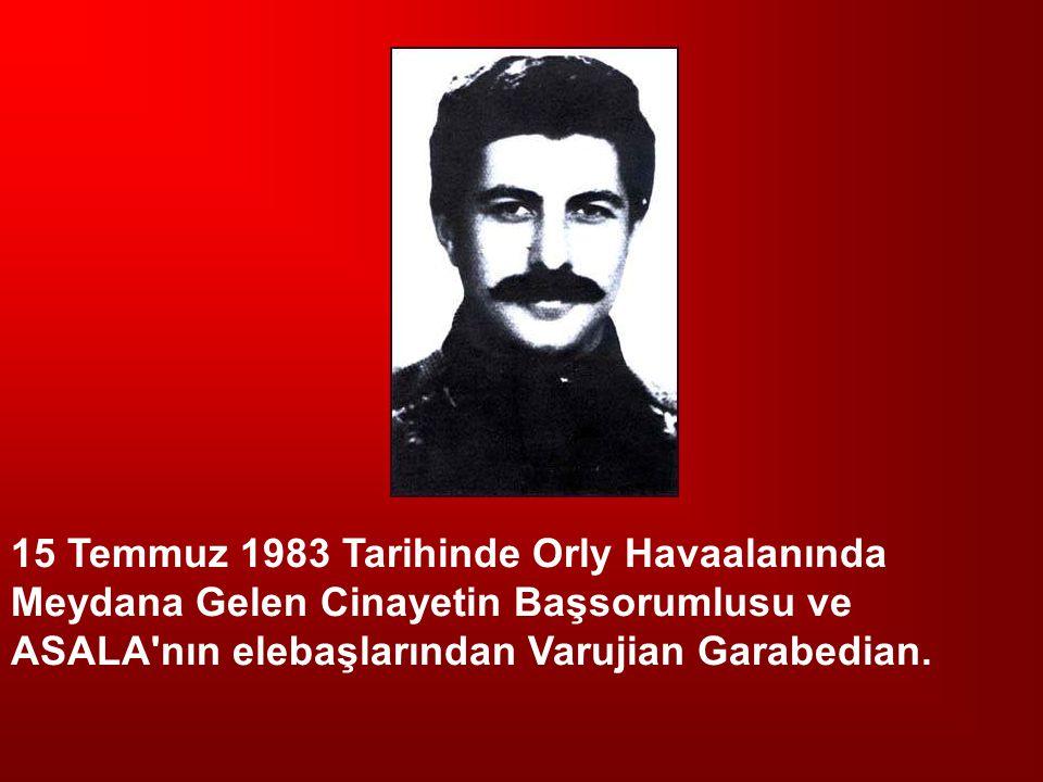 15 Temmuz 1983 Tarihinde Orly Havaalanında Meydana Gelen Cinayetin Başsorumlusu ve ASALA'nın elebaşlarından Varujian Garabedian.