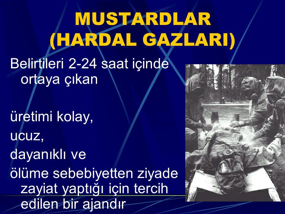 MUSTARDLAR (HARDAL GAZLARI) Belirtileri 2-24 saat içinde ortaya çıkan üretimi kolay, ucuz, dayanıklı ve ölüme sebebiyetten ziyade zayiat yaptığı için