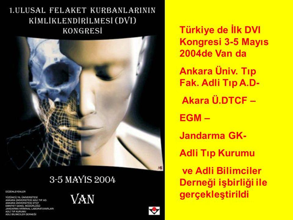 Türkiye de İlk DVI Kongresi 3-5 Mayıs 2004de Van da Ankara Üniv. Tıp Fak. Adli Tıp A.D- Akara Ü.DTCF – EGM – Jandarma GK- Adli Tıp Kurumu ve Adli Bili