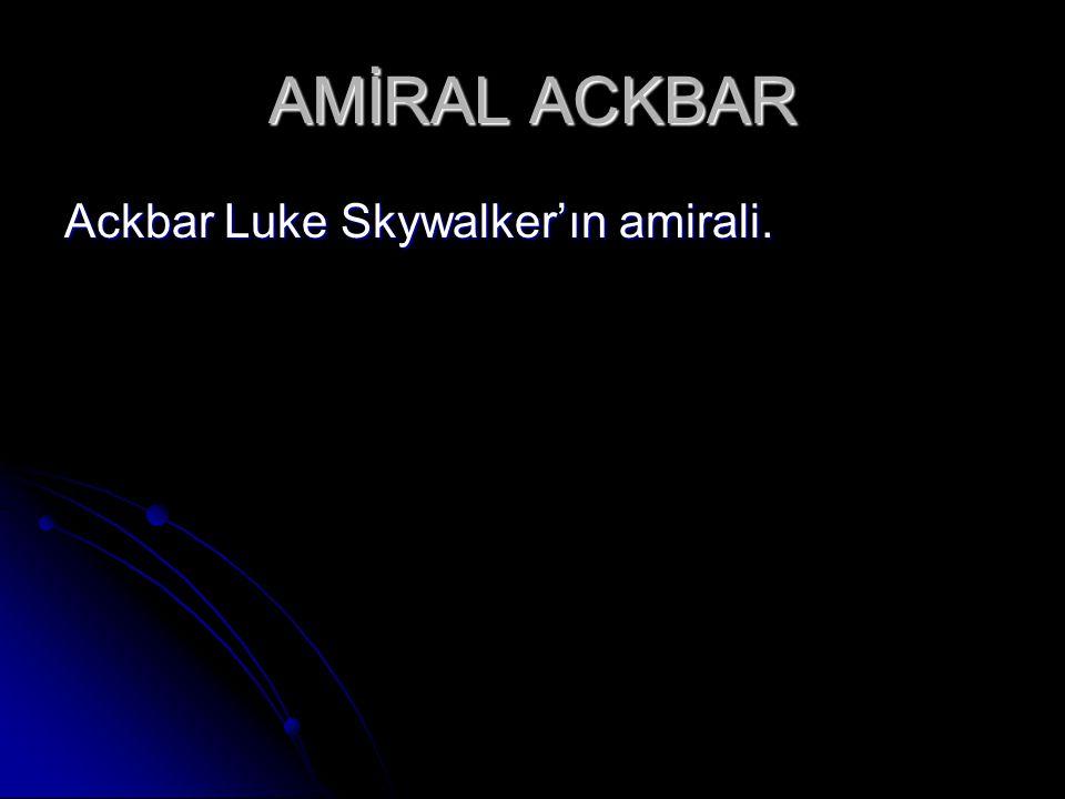 AMİRAL ACKBAR Ackbar Luke Skywalker'ın amirali.