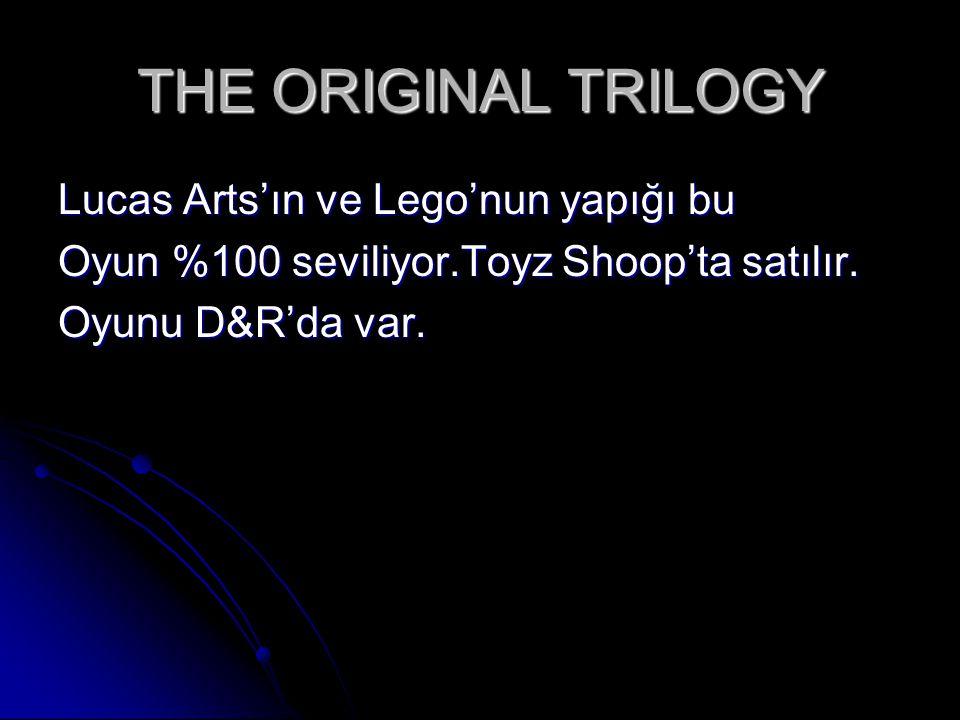 THE ORIGINAL TRILOGY Lucas Arts'ın ve Lego'nun yapığı bu Oyun %100 seviliyor.Toyz Shoop'ta satılır.