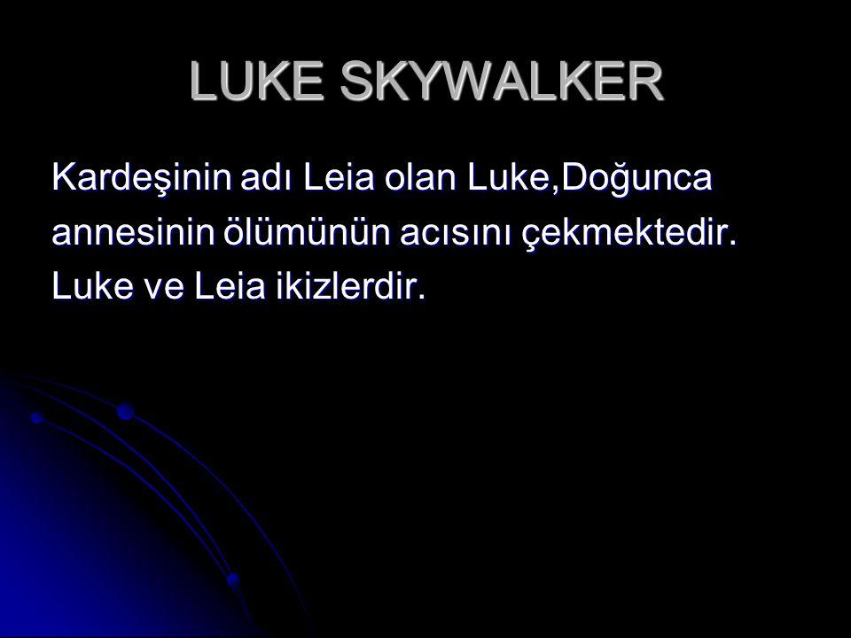 LUKE SKYWALKER Kardeşinin adı Leia olan Luke,Doğunca annesinin ölümünün acısını çekmektedir.