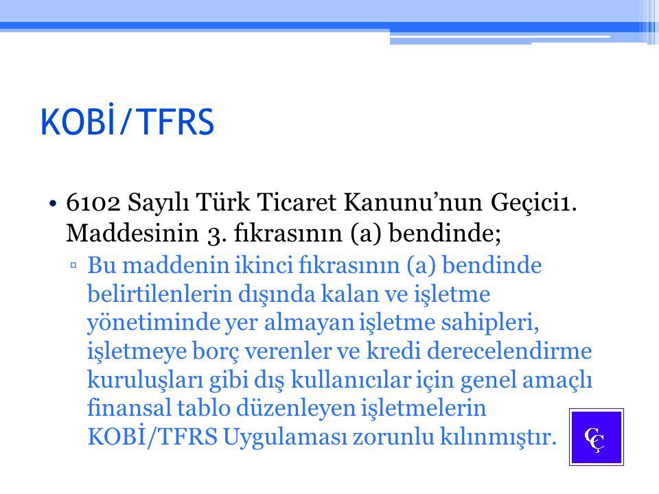 KOBİ/TFRS 6102 Sayılı Türk Ticaret Kanunu'nun Geçici1. Maddesinin 3. fıkrasının (a) bendinde; ▫Bu maddenin ikinci fıkrasının (a) bendinde belirtilenle