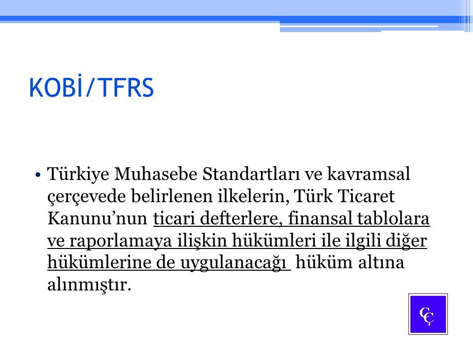 KOBİ/TFRS Türkiye Muhasebe Standartları ve kavramsal çerçevede belirlenen ilkelerin, Türk Ticaret Kanunu'nun ticari defterlere, finansal tablolara ve