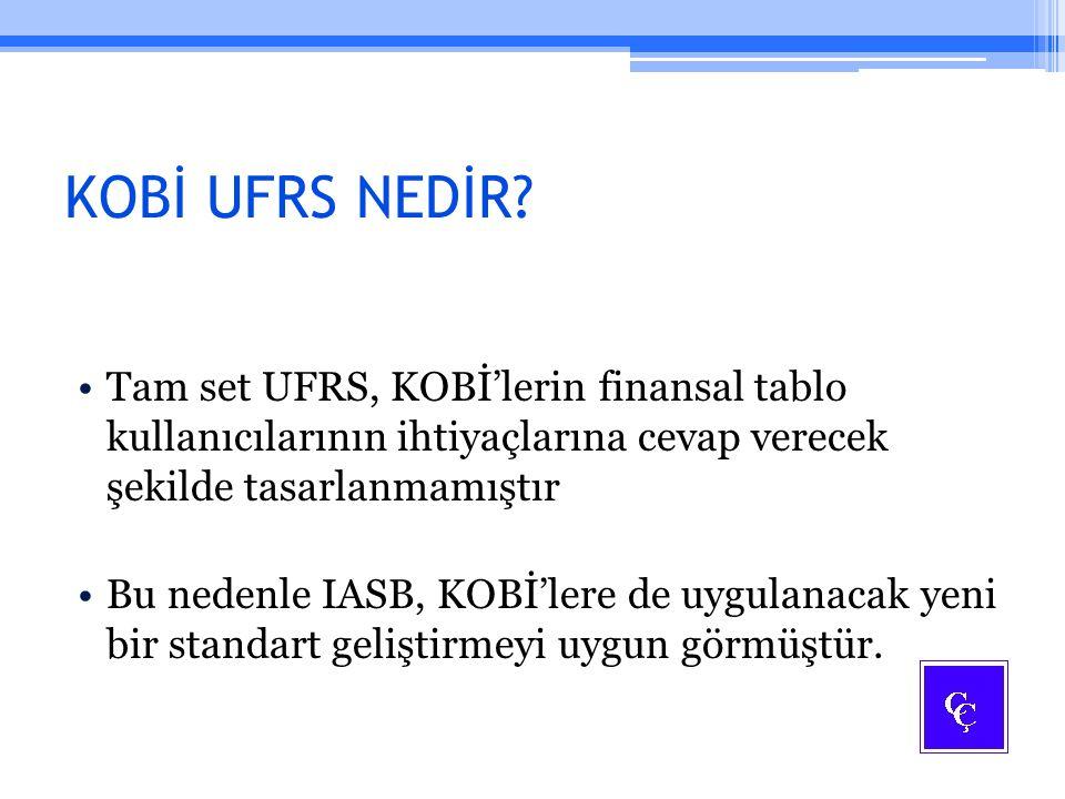 KOBİ UFRS NEDİR? Tam set UFRS, KOBİ'lerin finansal tablo kullanıcılarının ihtiyaçlarına cevap verecek şekilde tasarlanmamıştır Bu nedenle IASB, KOBİ'l