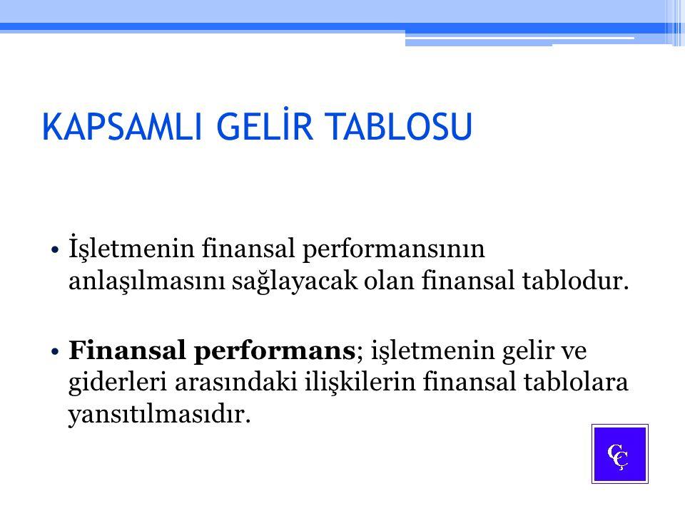 KAPSAMLI GELİR TABLOSU İşletmenin finansal performansının anlaşılmasını sağlayacak olan finansal tablodur. Finansal performans; işletmenin gelir ve gi