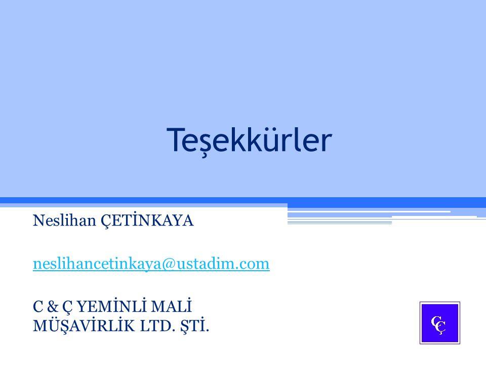 Teşekkürler Neslihan ÇETİNKAYA neslihancetinkaya@ustadim.com C & Ç YEMİNLİ MALİ MÜŞAVİRLİK LTD. ŞTİ.
