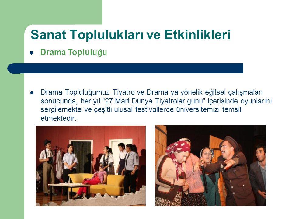 Drama Topluluğumuz Tiyatro ve Drama ya yönelik eğitsel çalışmaları sonucunda, her yıl 27 Mart Dünya Tiyatrolar günü içerisinde oyunlarını sergilemekte ve çeşitli ulusal festivallerde üniversitemizi temsil etmektedir.