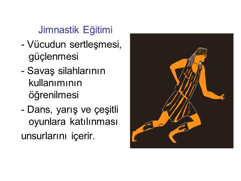 Jimnastik Eğitimi - Vücudun sertleşmesi, güçlenmesi - Savaş silahlarının kullanımının öğrenilmesi - Dans, yarış ve çeşitli oyunlara katılınması unsurl