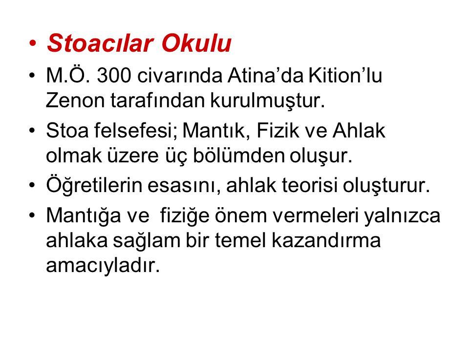 Stoacılar Okulu M.Ö. 300 civarında Atina'da Kition'lu Zenon tarafından kurulmuştur. Stoa felsefesi; Mantık, Fizik ve Ahlak olmak üzere üç bölümden olu