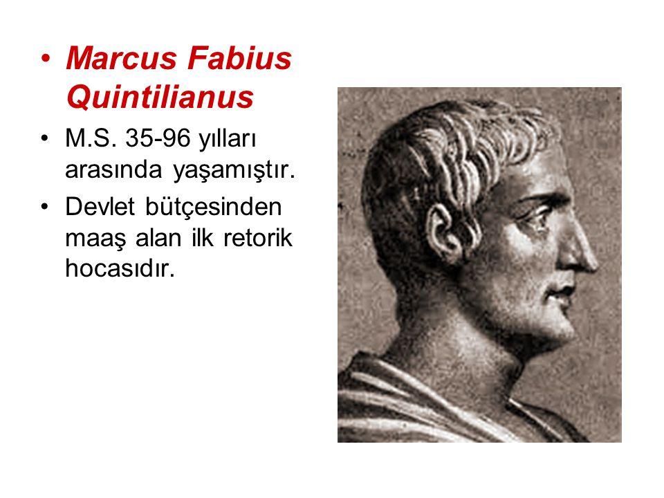 Marcus Fabius Quintilianus M.S. 35-96 yılları arasında yaşamıştır. Devlet bütçesinden maaş alan ilk retorik hocasıdır.