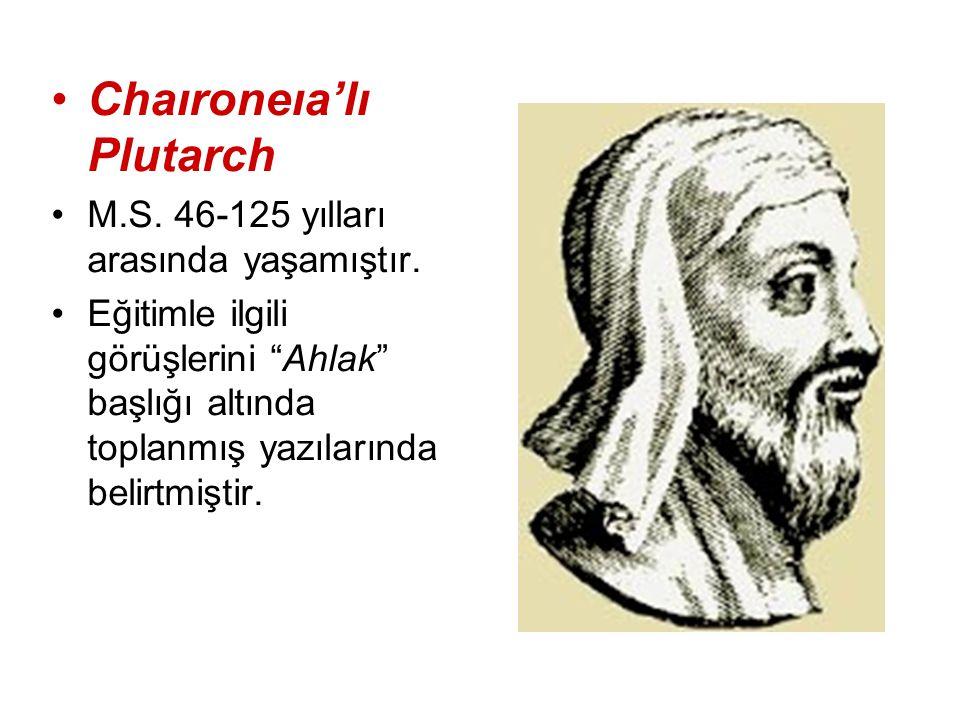 """Chaıroneıa'lı Plutarch M.S. 46-125 yılları arasında yaşamıştır. Eğitimle ilgili görüşlerini """"Ahlak"""" başlığı altında toplanmış yazılarında belirtmiştir"""