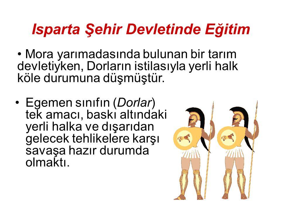 Isparta Şehir Devletinde Eğitim Egemen sınıfın (Dorlar) tek amacı, baskı altındaki yerli halka ve dışarıdan gelecek tehlikelere karşı savaşa hazır dur