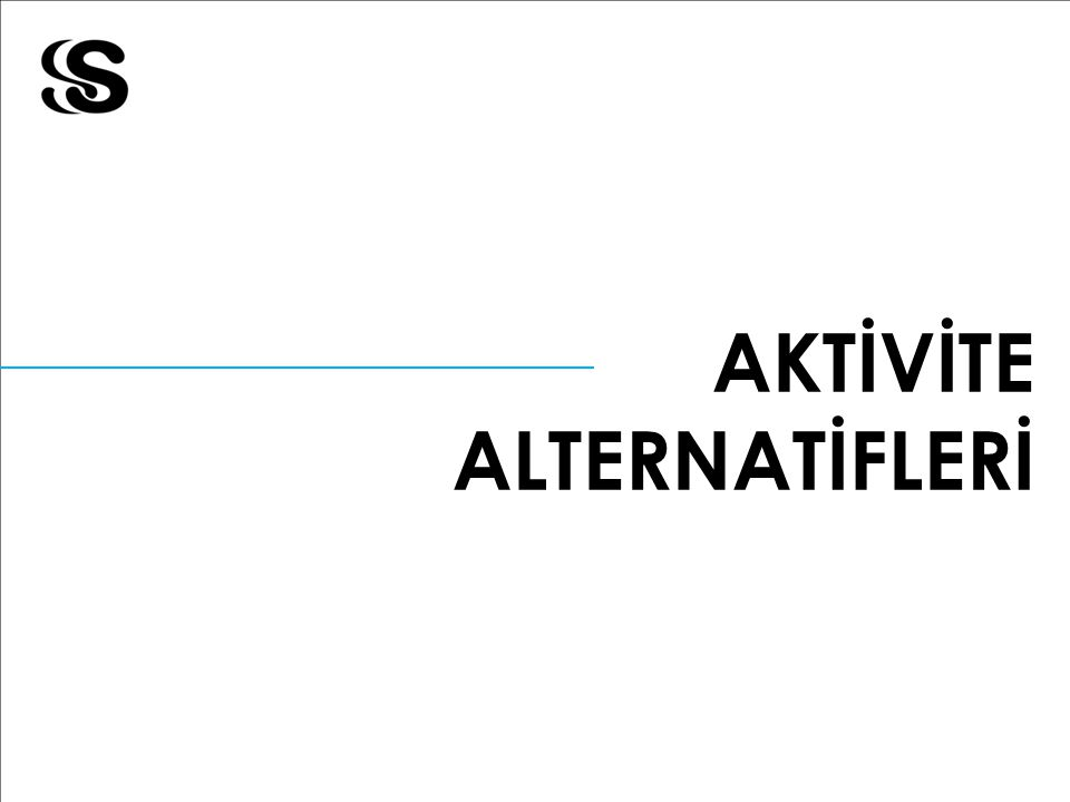 AKTİVİTE ALTERNATİFLERİ