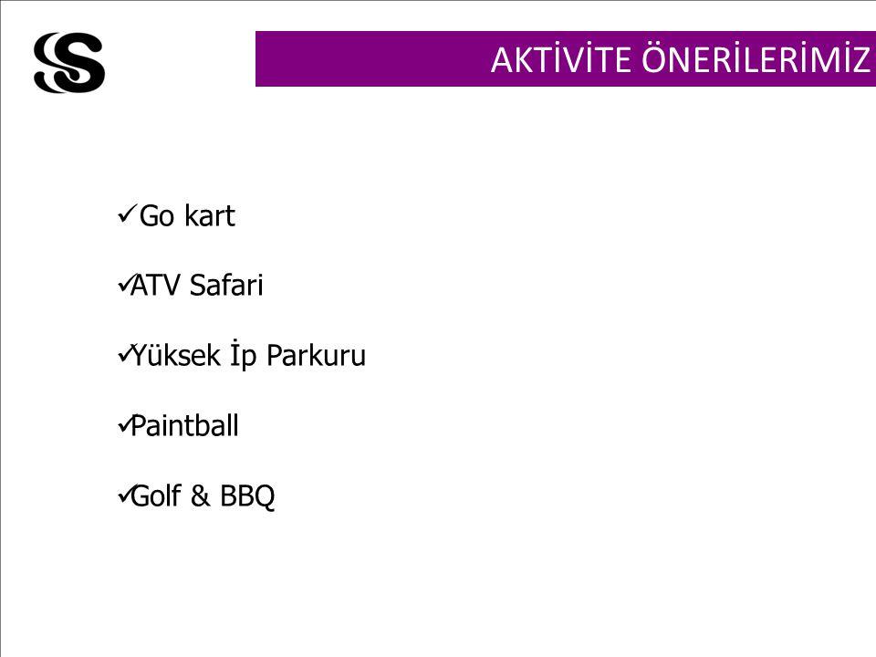AKTİVİTE ÖNERİLERİMİZ Go kart ATV Safari Yüksek İp Parkuru Paintball Golf & BBQ