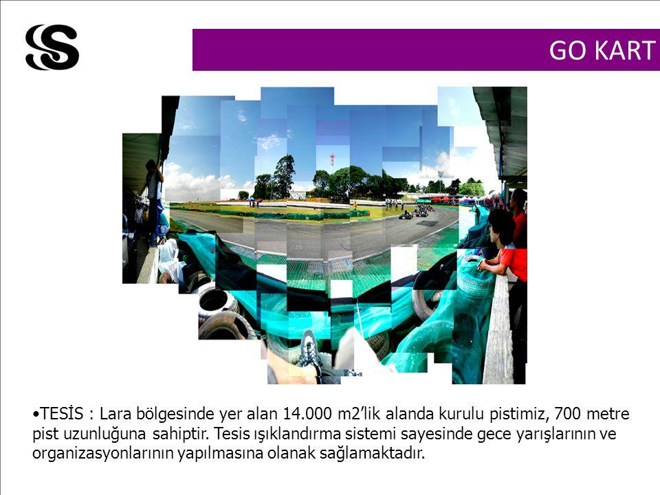 GO KART TESİS : Lara bölgesinde yer alan 14.000 m2'lik alanda kurulu pistimiz, 700 metre pist uzunluğuna sahiptir. Tesis ışıklandırma sistemi sayesind