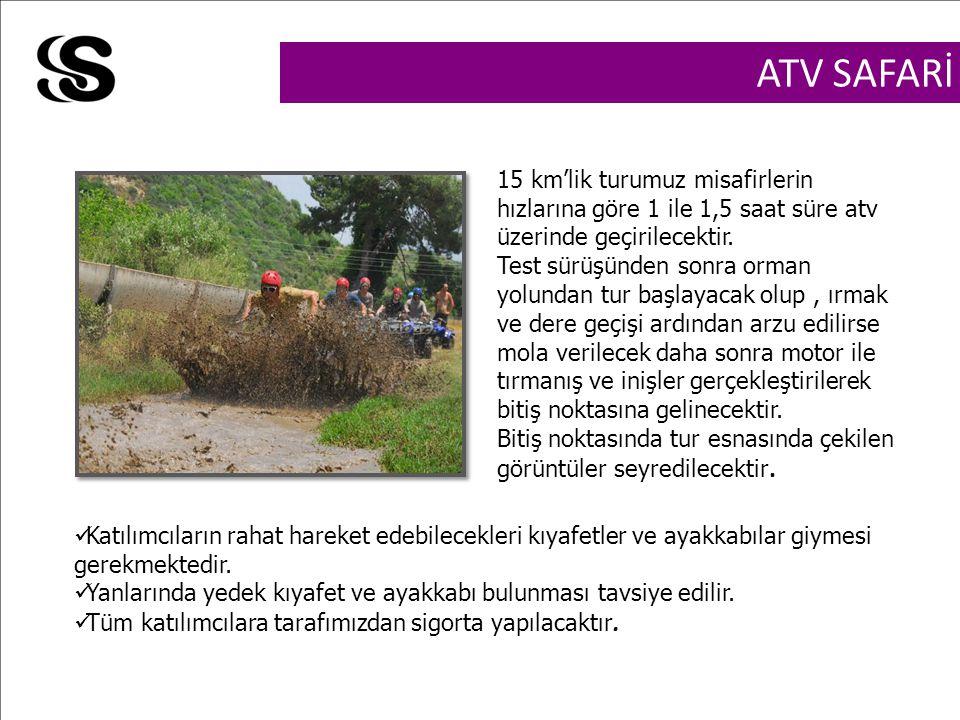 ATV SAFARİ 15 km'lik turumuz misafirlerin hızlarına göre 1 ile 1,5 saat süre atv üzerinde geçirilecektir.