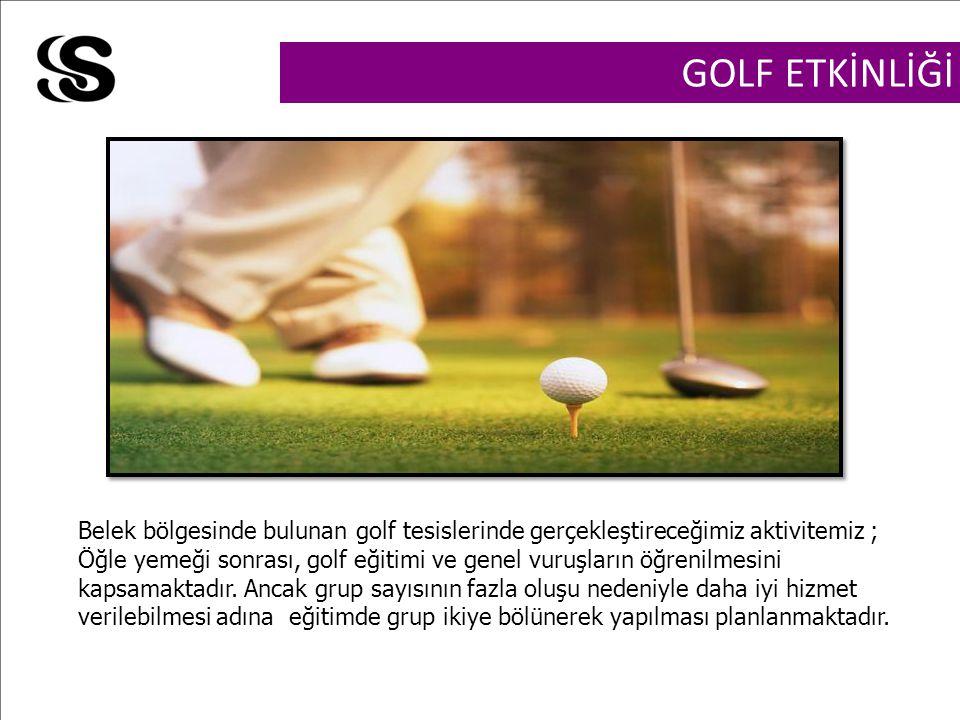 GOLF ETKİNLİĞİ Belek bölgesinde bulunan golf tesislerinde gerçekleştireceğimiz aktivitemiz ; Öğle yemeği sonrası, golf eğitimi ve genel vuruşların öğrenilmesini kapsamaktadır.