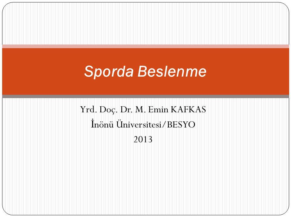 Yrd. Doç. Dr. M. Emin KAFKAS İ nönü Üniversitesi/BESYO 2013 Sporda Beslenme