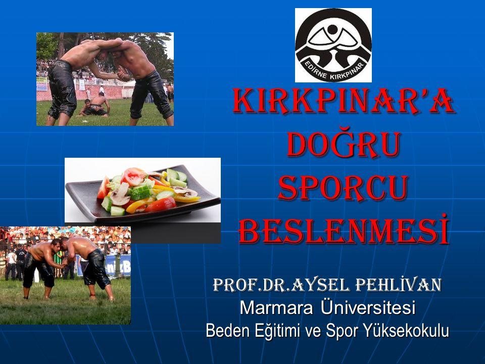 KIRKPINAR'A DO Ğ RU SPORCU BESLENMES İ Prof.Dr.Aysel PEHL İ VAN Marmara Üniversitesi Beden Eğitimi ve Spor Yüksekokulu