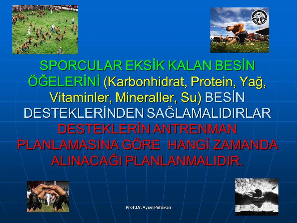 Prof.Dr.Aysel Pehlivan SPORCULAR EKSİK KALAN BESİN ÖĞELERİNİ (Karbonhidrat, Protein, Yağ, Vitaminler, Mineraller, Su) BESİN DESTEKLERİNDEN SAĞLAMALIDIRLAR DESTEKLERİN ANTRENMAN PLANLAMASINA GÖRE HANGİ ZAMANDA ALINACAĞI PLANLANMALIDIR.