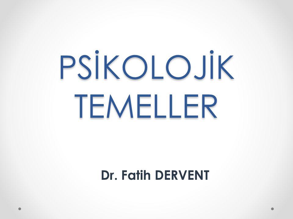 PSİKOLOJİK TEMELLER Dr. Fatih DERVENT
