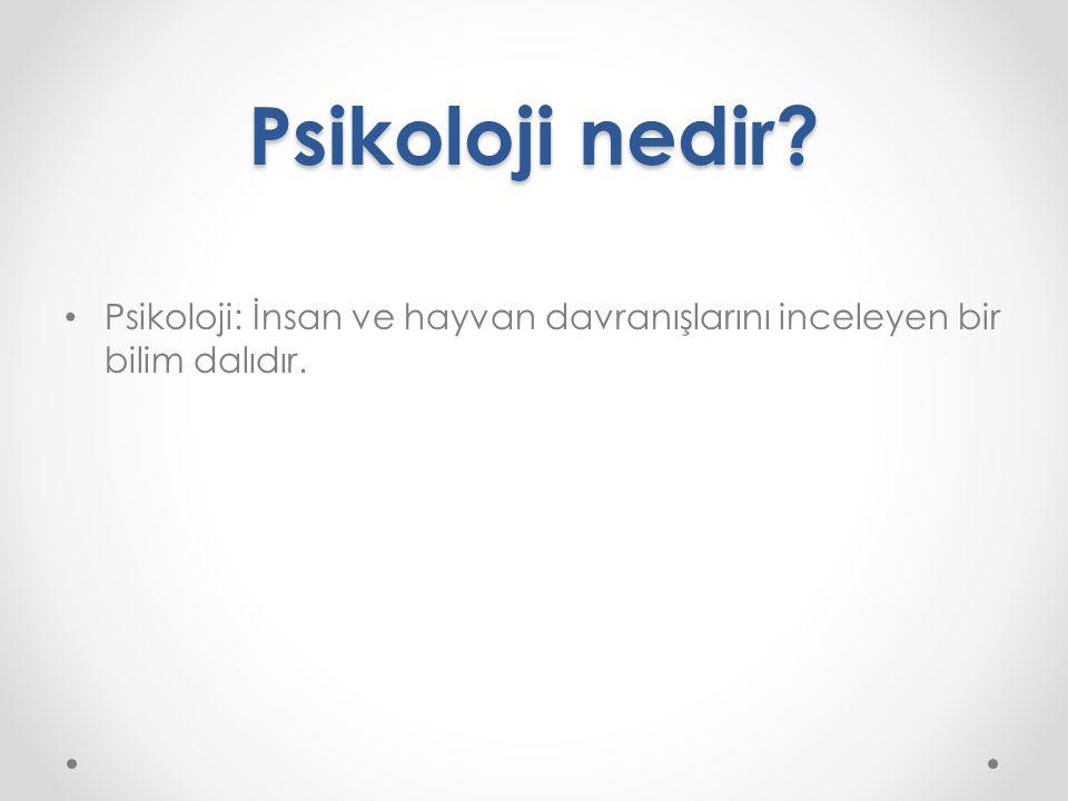 Psikoloji nedir? Psikoloji: İnsan ve hayvan davranışlarını inceleyen bir bilim dalıdır.