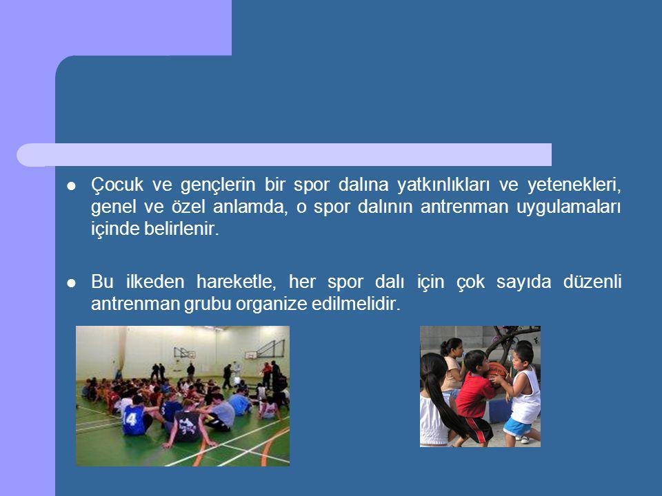 Çocuk ve gençlerin bir spor dalına yatkınlıkları ve yetenekleri, genel ve özel anlamda, o spor dalının antrenman uygulamaları içinde belirlenir.