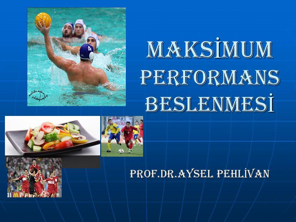 MAKS İ MUM PERFORMANS BESLENMES İ Prof.Dr.Aysel PEHL İ VAN