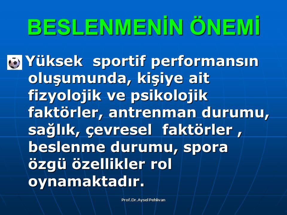 Prof.Dr.Aysel Pehlivan BESLENMENİN ÖNEMİ Yüksek sportif performansın oluşumunda, kişiye ait fizyolojik ve psikolojik faktörler, antrenman durumu, sağlık, çevresel faktörler, beslenme durumu, spora özgü özellikler rol oynamaktadır.
