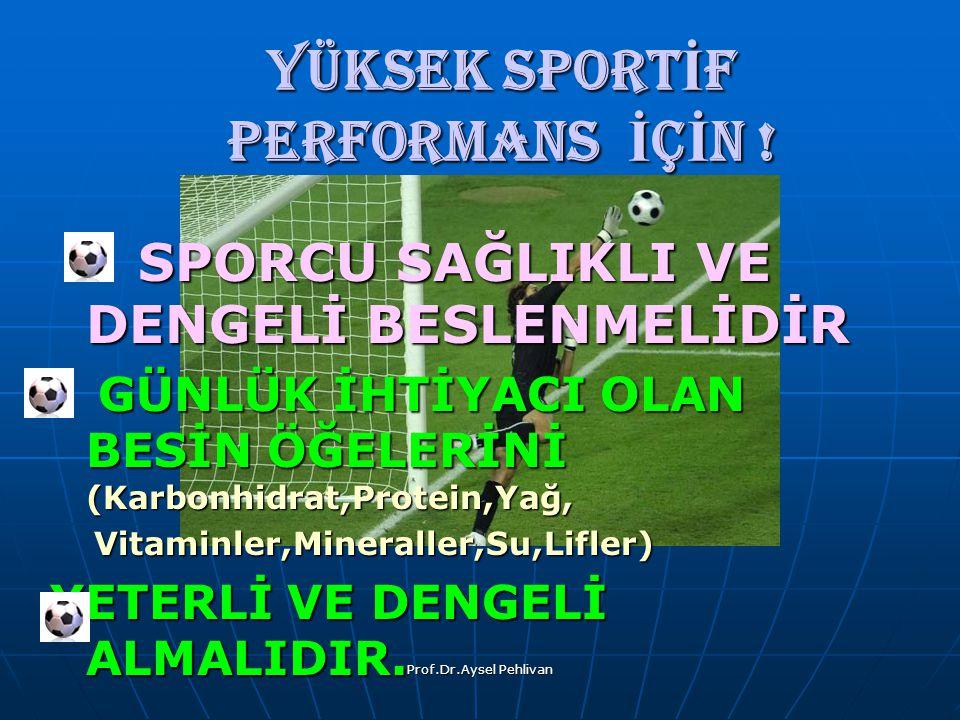Prof.Dr.Aysel Pehlivan YÜKSEK SPORT İ F PERFORMANS İ Ç İ N .