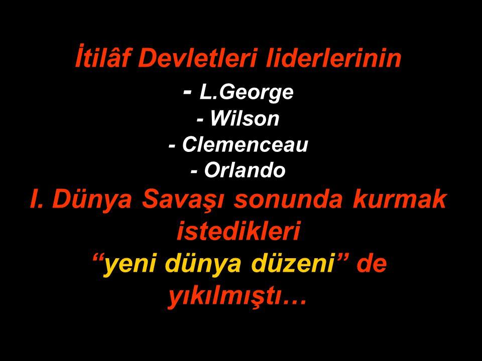 İtilâf Devletleri liderlerinin - L.George - Wilson - Clemenceau - Orlando I.