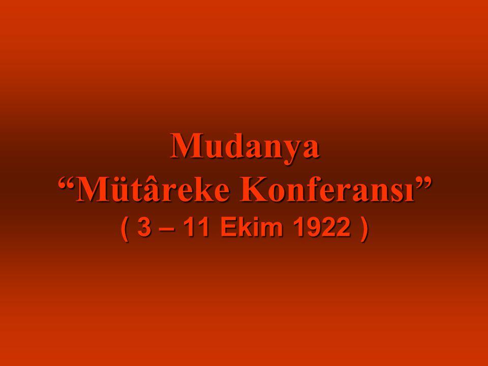 """Mudanya """"Mütâreke Konferansı"""" ( 3 – 11 Ekim 1922 )"""