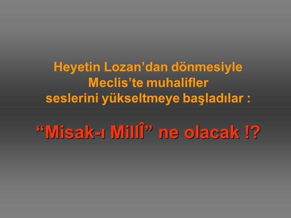 """""""Misak-ı MillΔ ne olacak !? Heyetin Lozan'dan dönmesiyle Meclis'te muhalifler seslerini yükseltmeye başladılar : """"Misak-ı MillΔ ne olacak !?"""