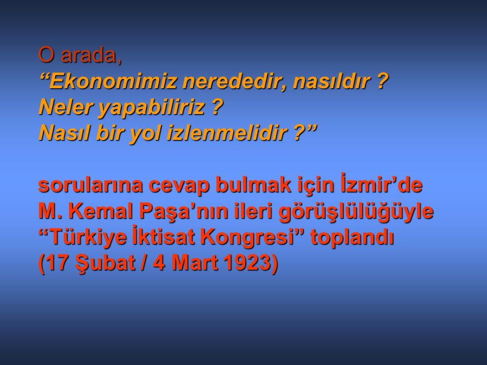 """O arada, """"Ekonomimiz nerededir, nasıldır ? Neler yapabiliriz ? Nasıl bir yol izlenmelidir ?"""" sorularına cevap bulmak için İzmir'de M. Kemal Paşa'nın i"""