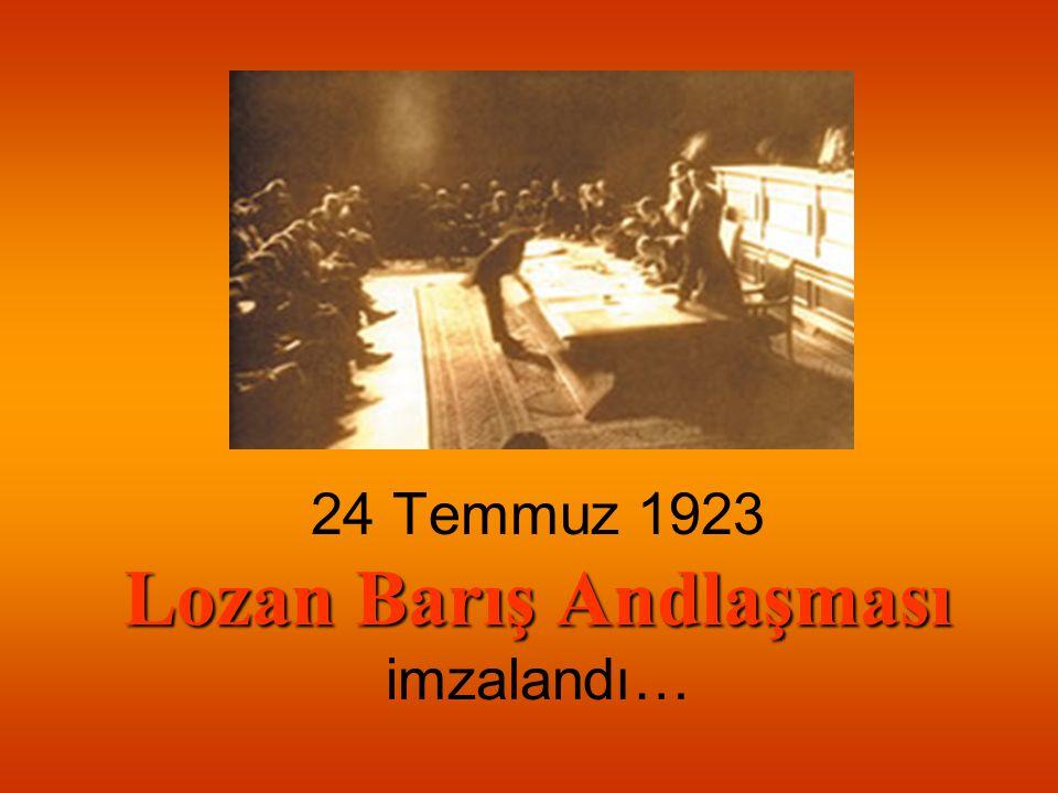 Lozan Barış Andlaşması 24 Temmuz 1923 Lozan Barış Andlaşması imzalandı…