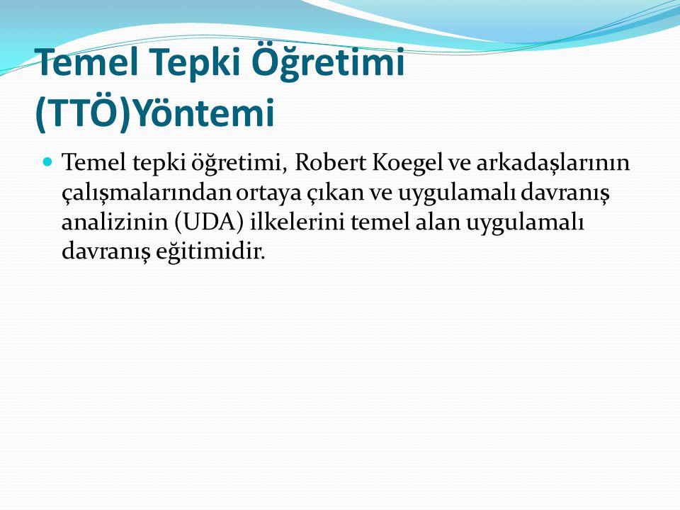 Temel Tepki Öğretimi (TTÖ)Yöntemi Temel tepki öğretimi, Robert Koegel ve arkadaşlarının çalışmalarından ortaya çıkan ve uygulamalı davranış analizinin (UDA) ilkelerini temel alan uygulamalı davranış eğitimidir.