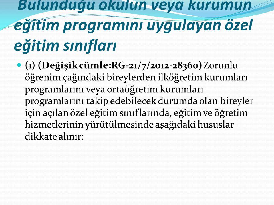 Bulunduğu okulun veya kurumun eğitim programını uygulayan özel eğitim sınıfları (1) (Değişik cümle:RG-21/7/2012-28360) Zorunlu öğrenim çağındaki birey