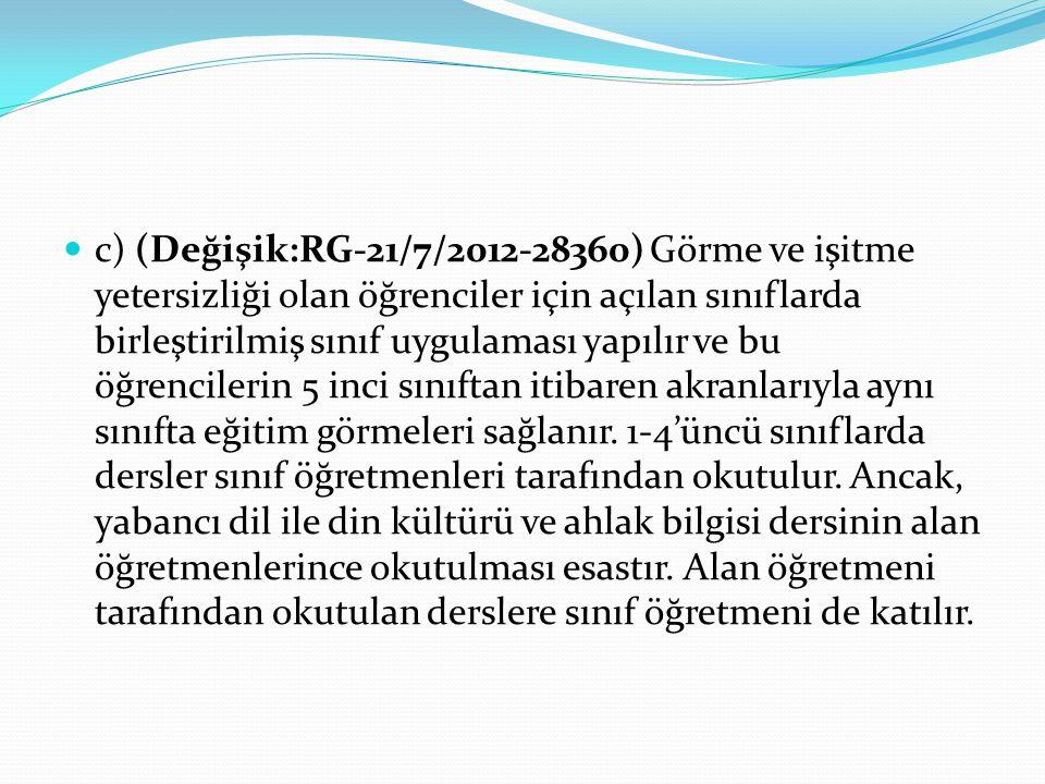 c) (Değişik:RG-21/7/2012-28360) Görme ve işitme yetersizliği olan öğrenciler için açılan sınıflarda birleştirilmiş sınıf uygulaması yapılır ve bu öğre