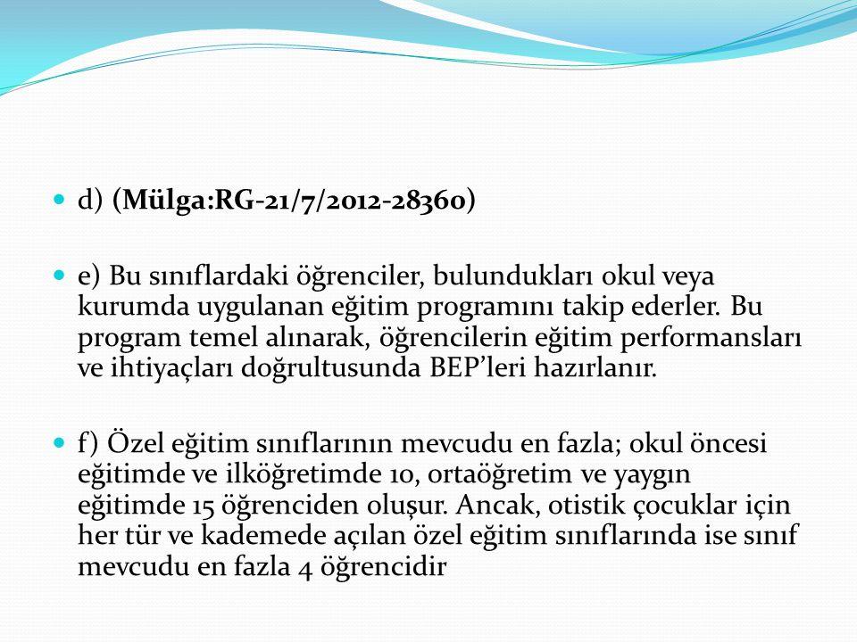 d) (Mülga:RG-21/7/2012-28360) e) Bu sınıflardaki öğrenciler, bulundukları okul veya kurumda uygulanan eğitim programını takip ederler.